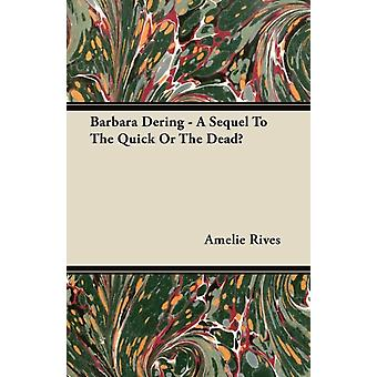 Barbara Dering  A Sequel to the Quick or the Dead by Rives & Amelie