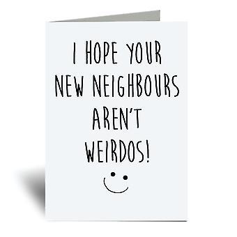 Ich hoffe, Ihre neuen Nachbarn Aren't Weirdos A6 Grußkarte