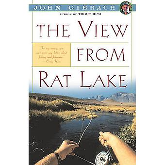 The View from Rat Lake by Gierach & John