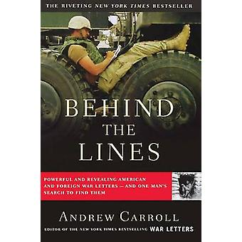 Behind the Lines Powerful and Revealing American and Foreign War LettersAnd One Mans Search to Find Them by Carroll & Andrew