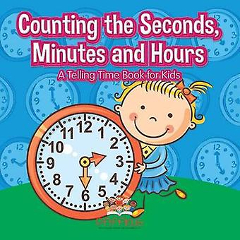 Counting the Seconds Minutes and Hours   A Telling Time Book for Kids by Pfiffikus