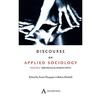 Discourse on Applied Sociology Volume 1 Theoretical Perspectives by Dasgupta & Samir