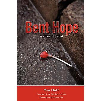 Bent Hope A Street Journal by Huff & Tim