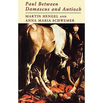 Paul Between Damascus and Antioch The Unknown Years by Hengel & Martin