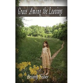 Grace Among the Leavings by Fisher & Beverly