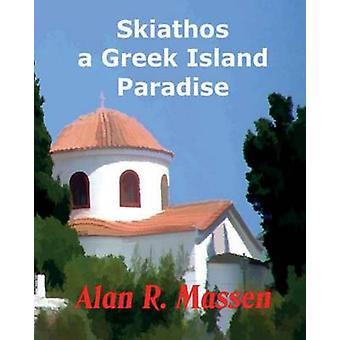Skiathos a Greek Island Paradise by Massen & Alan R