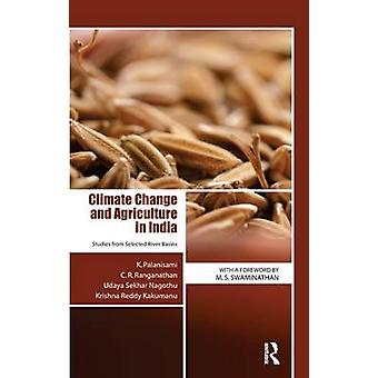 Climate Change and Agriculture in India  Studies from Selected River Basins by Palanisami & K.