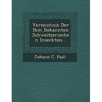 Verzeichnis Der Ihm Bekannten Schweitzerischen Inseckten... by Fssli & Johann C.