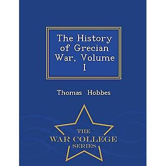 The History of Grecian War Volume I  War College Series by Hobbes & Thomas