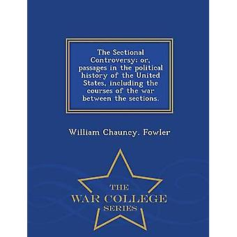 The Sectional Controversy or passages in the political history of the United States including the courses of the war between the sections.  War College Series by Fowler & William Chauncy.