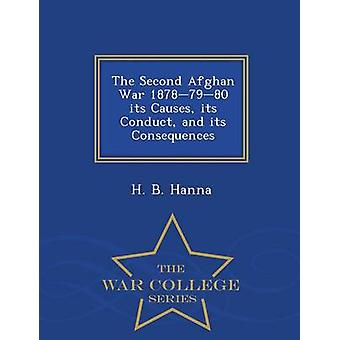 The Second Afghan War 18787980 its Causes its Conduct and its Consequences  War College Series by Hanna & H. B.