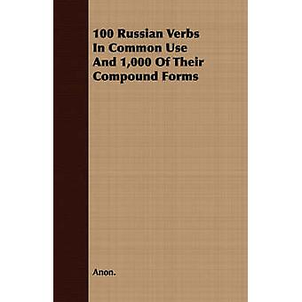 100 Russian Verbs In Common Use And 1000 Of Their Compound Forms by Anon.