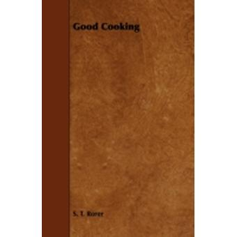 Good Cooking by Rorer & S. T.