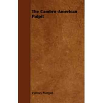 The CambroAmerican Pulpit by Morgan & Vyrnwy