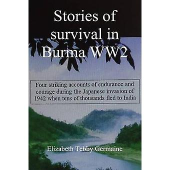Stories of survival in Burma WW2 by Germaine & Elizabeth Tebby
