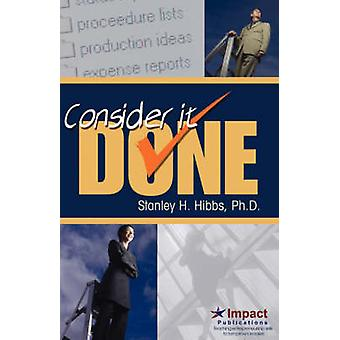 Consider It Done Ten Prescriptions for Finishing What You Start by Hibbs & Stanley E.