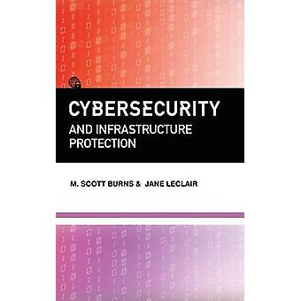 Cybersecurity and Infrastructure Protection by Burns & M. Scott