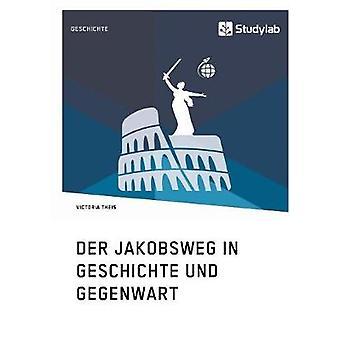 Der Jakobsweg in Geschichte und Gegenwart by Theis & Victoria