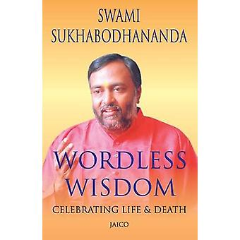 Wordless Wisdom by Sukhabodhananda & Swami