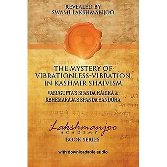 The Mystery of VibrationlessVibration in Kashmir Shaivism  Vasuguptas Spanda Karika  Kshemarajas Spanda Sandoha by Lakshmanjoo & Swami