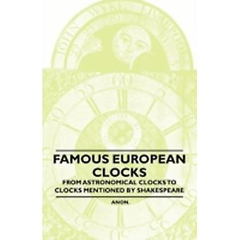 Famous European Clocks  From Astronomical Clocks to Clocks Mentioned by Shakespeare by Anon.