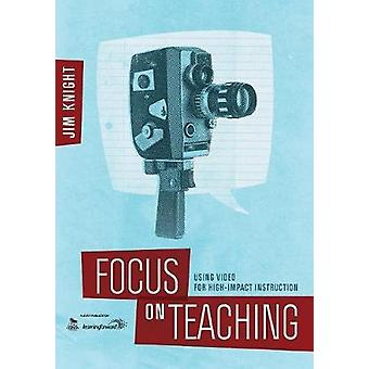 Focus on Teaching Using Video for HighImpact Instruction by Knight & Jim