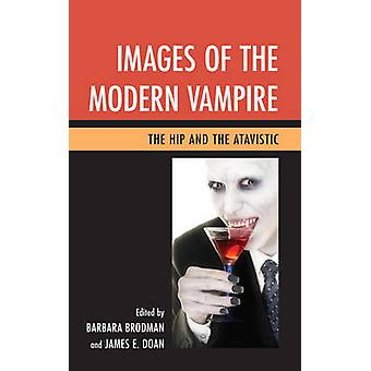 Images of the Modern Vampire by Edited by Barbara Brodman & Edited by James E Doan
