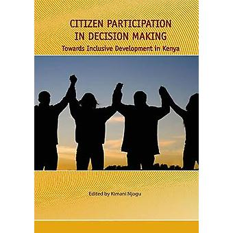 Citizen Participation in Decision Making. Towards Inclusive Development in Kenya by Njogu & Kimani