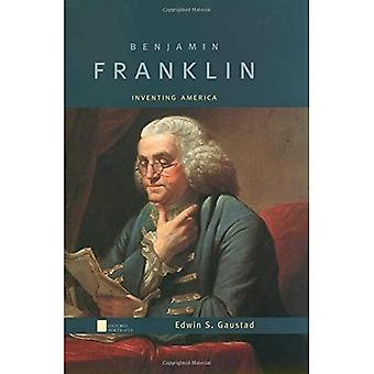 Benjamin Franklin: Inventing America (Oxford Portraits)