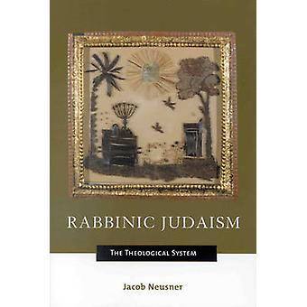 Rabbinic Judaism - The Theological System by Jacob Neusner - 978039104