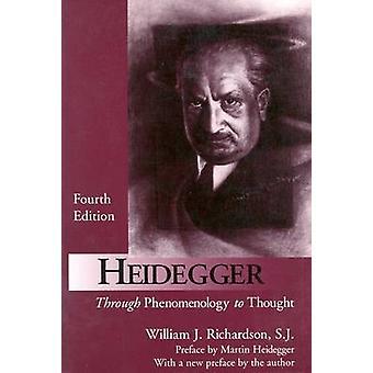 Heidegger - Through Phenomenology to Thought by William J. Richardson