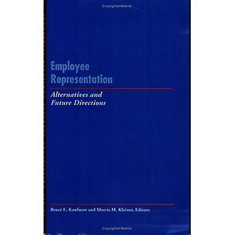 Employee Representation - Alternatives and Future Directions by Bruce