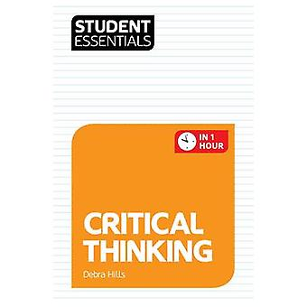 Student Essentials - Critical Thinking - In One Hour by Debra Hills - T