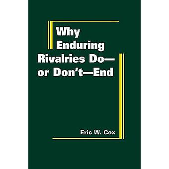 Why Enduring Rivalries Do-or Don't-end by Eric W. Cox - 9781935049241