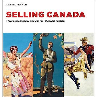 Selling Canada: Three Propaganda Campaigns That Shaped the Nation
