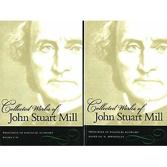 The Collected Works of John Stuart Mill Volumes 2 amp 3  Principles of Political Economy by John Stuart Mill