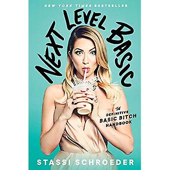 Next Level Basic - The Definitive Basic Bitch Handbook by Stassi Schro