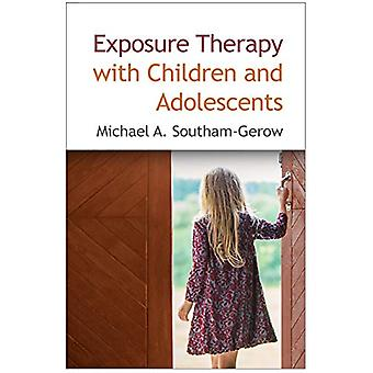 Exposure Therapy with Children and Adolescents by Michael A. Southam-