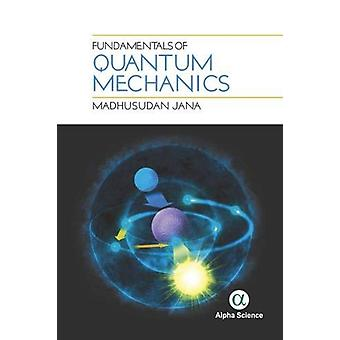 Fundamentals of Quantum Mechanics by Madhusudan Jana - 9781783324057