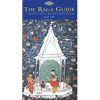 The Raga Guide - A Survey of 74 Hindustani Ragas by Joep Bor - 978095