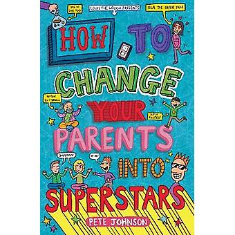 How to Change Your Parents into Superstars by Pete Johnson - 97817827