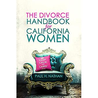 The Divorce Handbook for California Women - What Every California Woma