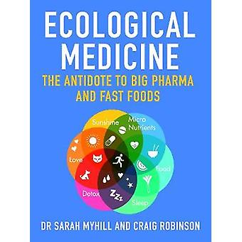 Ecological Medicine - The Antidote to Big Pharma by Sarah Myhill - 978