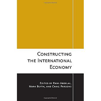Constructing the International Economy by Rawi Abdelal - 978080144865
