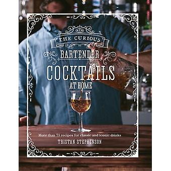The Curious Bartender Cocktails At Home by Tristan Stephenson
