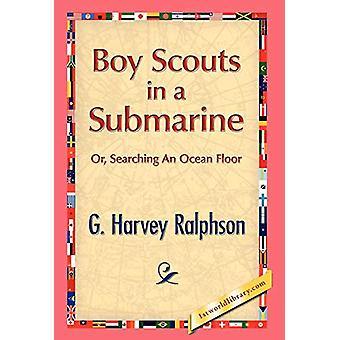 Boy Scouts in a Submarine by G H Ralphson - 9781421889337 Book