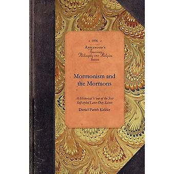 Mormonism and the Mormons - A Historical View of the Rise and Progress