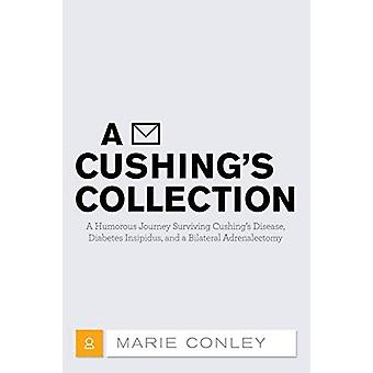 A Cushing's Collection - A Humorous Journey Surviving Cushing's Diseas