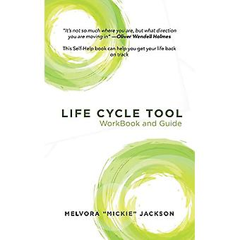 Life Cycle Tool Workbook and Guide by Melvora Mickie Jackson - 978153