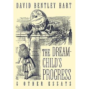 The Dream-Child's Progress and Other Essays by David Bentley Hart - 9